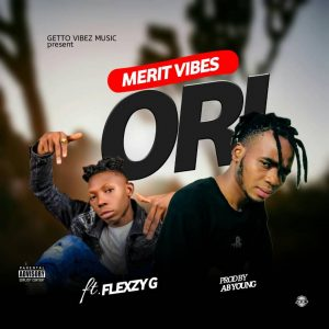 Merit Vibes Ft. Flexzy G – Ori
